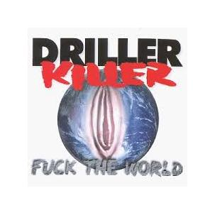 Driller Killer - Fuck the World Image